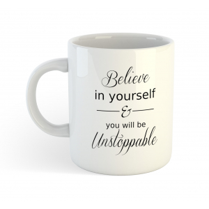 Believe in Yourself & You Will Be Unstoppable Inspirational Motivational Quotes White 11oz Coffee Mug Tea Cup