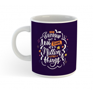 Freindship isnt a BIG Thing it's a Million Little Things Coffee Mug